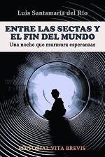 Entre Las Sectas y el Fin Del Mundo. una Noche Que Murmura Esperanzas by Luis...