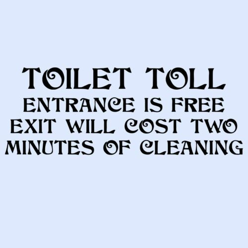 TOILET TOLL ENTRANCE IS FREE EXIT... Funny Bathroom Door/Wall Vinyl Sticker/Sign