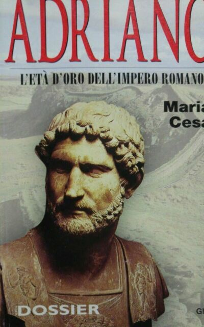 Adriano. L'età d'oro dell'impero romano