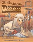 Old MacDonald Had a Woodshop by Lisa Shulman (2002, Hardcover)