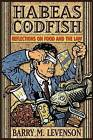 Habeas Codfish: Reflections on Food and the Law by Barry M. Levenson (Hardback, 2001)