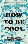 How to be Cool: The 150 Essential Idols, Ideals and Other Cool S*** by Thomas Hodgkinson (Hardback, 2016)