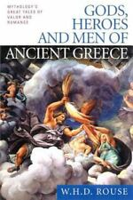 Gods, Heroes and Men of Ancient Greece : Mythology's Great Tales of Valor and...