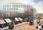 Lost Sheffield in Colour by Ian D. Rotherham (Paperback, 2013)