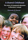 A Shared Childhood: The Story of Integrated Education in Northern Ireland by Fionnuala O Connor (Paperback, 2002)