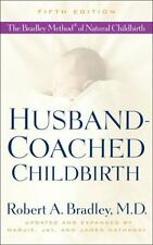 Husband-Coached Childbirth : The Bradley Method of Natural Childbirth by Robert A. Bradley (2008, Paperback)
