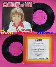 LP 45 7'' C.JEROME Caroline et moi Au royaume de la musique 1977 AZ no cd mc dvd