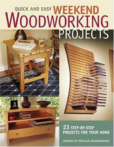 Quick And Easy Weekend Woodworking Projects By Popular Woodworking