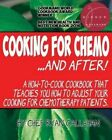 Cooking for Chemo ...and After!: A How-To-Cook Cookbook That Teaches You How to Adjust Your Cooking for Chemotherapy Patients by Chef Ryan Callahan (Paperback / softback, 2015)
