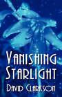 Vanishing Starlight by David Clarkson (Paperback, 2006)