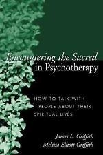 Encountering the Sacred in Psychotherapy : How to Talk with People about Their S
