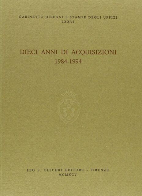 Dieci anni di acquisizioni (1984-1994) - [Casa Editrice Leo S. Olschki]