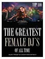The Greatest Female DJ's of All Time: Top 100 by Alex Trost and Vadim...