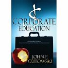 a Corporate Education 9781448921386 by John F. Gutowski Paperback