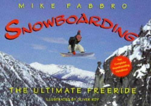 Snowboarding : The Ultimate Freeride by Mike Fabbro