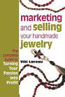 Marketing and Selling Your Handmade Jewelry: The Complete Guide to Turning Your Passion into Profit by Viki Lareau (Paperback, 2006)