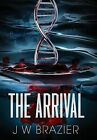 The Arrival by James W Brazier (Hardback, 2015)
