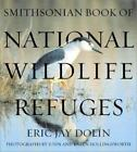 Smithsonian Book of National Wildlife Refuges by Eric Jay Dolin and Karen Hollingsworth (2003, Hardcover)