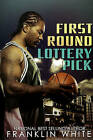 First Round Lottery Pick by Franklin White (Paperback, 2010)
