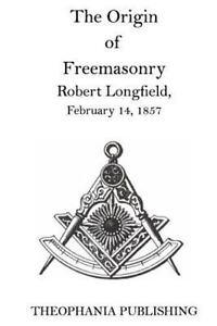 The-Origin-of-Freemasonry-by-Robert-Longfield-2015-Paperback