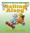 Rolling Along: Wheels and Axles by Gerry Bailey (Paperback, 2014)