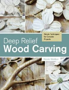 Deep Relief Wood Carving Simple Techniques For Complex Projects By Kevin Walker 2015 Paperback