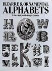Bizarre and Ornamental Alphabets by Carol Belanger Grafton (Paperback, 1981)