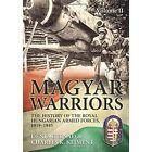 Magyar Warriors: The History of the Royal Hungarian Armed Forces, 1919-1945: Volume 2 by Charles K. Kliment, Denes Bernad (Hardback, 2017)