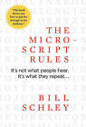 The Micro-Script Rules: It's Not What People Hear. It's What They Repeat... by Bill Schley (Hardback, 2010)