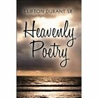Heavenly Poetry by Durant SR Clifton 144895715x Self Paperback