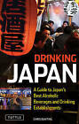 Drinking Japan: A Guide to Japan's Best Alcoholic Beverages and Drinking Establishments by Chris Bunting (Paperback, 2011)