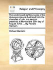 The Wisdom and Righteousness of the Divine Providence Illustrated from the Character of Job. in a Sermon Preached at Honiton the 25th Day of August, 1765. ... by Richard Harrison. by Richard Harrison (Paperback / softback, 2010)