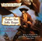 Under the Jolly Roger: Being an Account of the Further Nautical Adventures of Jacky Faber by L A Meyer (CD-Audio, 2008)