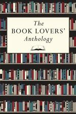 The Book Lovers' Anthology: A Compendium of Writing about Books, Readers and Lib