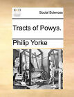 Tracts of Powys. by Philip Yorke (Paperback / softback, 2010)