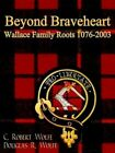 Beyond Braveheart - Wallace Family Roots 1076-2003 9781410761361