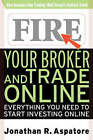 Fire Your Broker and Trade Online: Everything You Need to Start Investing Online by Jonathan Aspatore (Paperback, 2000)
