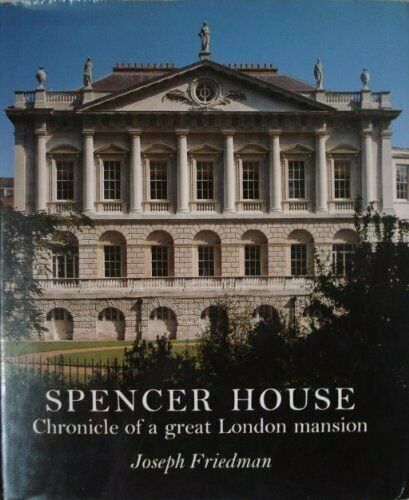 Spencer House: Chronicle of a Great London Mansion by Friedman, Joseph Hardback