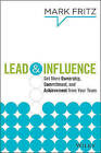 Lead & Influence: Get More Ownership, Commitment, and Achievement from Your Team by Mark Fritz (Hardback, 2013)