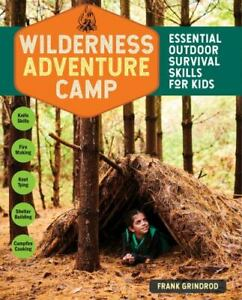 Wilderness Adventure Camp : Essential Outdoor Survival Skills for Kids by...
