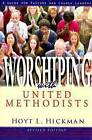 Worshiping with United Methodists: A Guide for Pastors and Church Leaders by Hoyt L Hickman (Paperback)