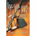 Walking by Faith While Living in Pain by Thomas L Endicott (Paperback / softback, 2013)