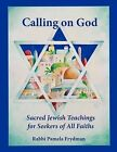 Calling on God: Sacred Jewish Teachings for Seekers of All Faiths by Pamela Frydman (Paperback / softback, 2012)