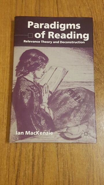 Paradigms Of Reading - Relevance Theory And Deconstruction HB Ian MacKenzie 2002