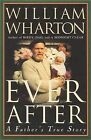 Ever after: a Father's True Story by William Wharton (Hardback, 2007)