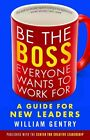Be the Boss Everyone Wants to Work For: A Guide for New Leaders by William A. Gentry (Paperback, 2016)