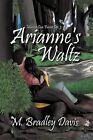 Arianne's Waltz: Musica Con Fuoco, Op. 3 by M. Bradley Davis (Paperback, 2011)