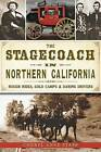 The Stagecoach in Northern California: Rough Rides, Gold Camps & Daring Drivers by Cheryl Anne Stapp (Paperback / softback, 2014)