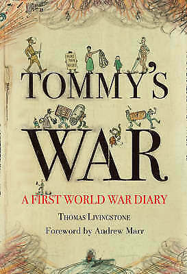"""""""AS NEW"""" Tommy's War: A First World War Diary 1913–1918, Livingstone, Thomas Cai"""