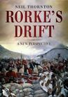Rorke's Drift: A New Perspective by Neil Thornton (Hardback, 2016)